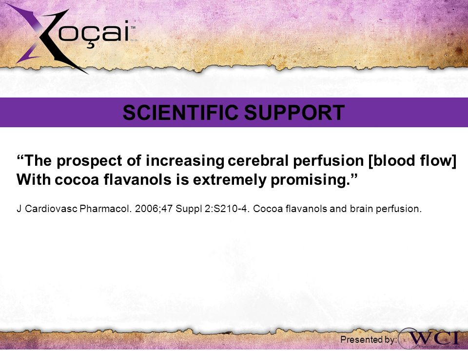 SCIENTIFIC SUPPORT The prospect of increasing cerebral perfusion [blood flow] With cocoa flavanols is extremely promising.